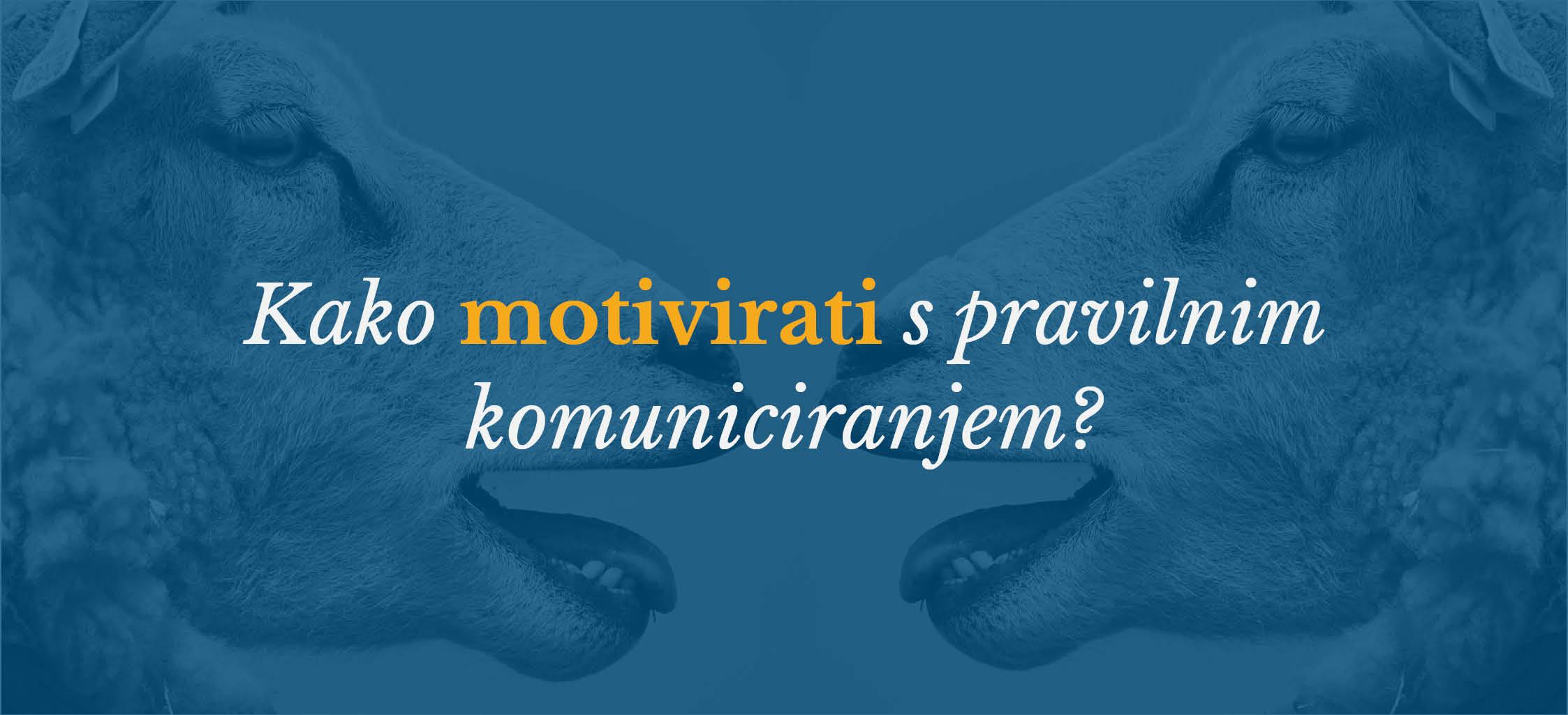 Kako motivirati s pravilnim komuniciranjem?